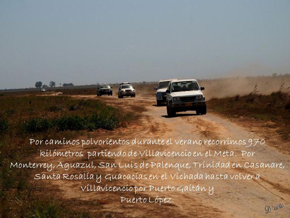 Por caminos polvorientos durante el verano recorrimos 970 kilómetros partiendo de Villavicencio en el Meta. Por