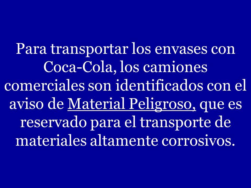 Para transportar los envases con Coca-Cola, los camiones comerciales son identificados con el aviso de Material Peligroso, que es reservado para el transporte de materiales altamente corrosivos.