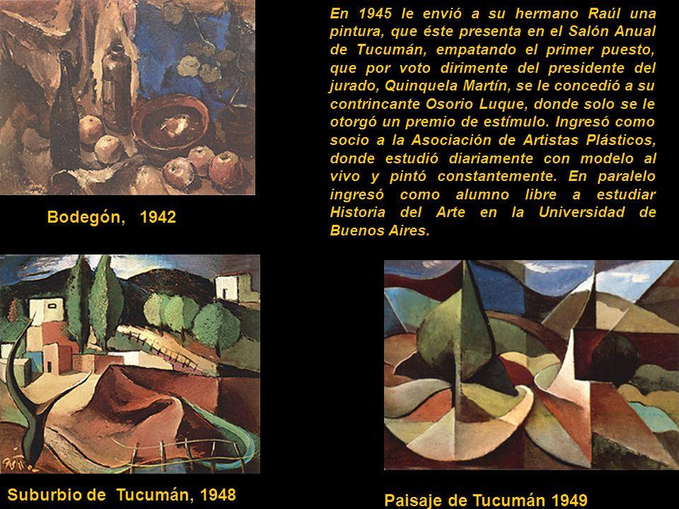 Bodegón, 1942 Suburbio de Tucumán, 1948 Paisaje de Tucumán 1949