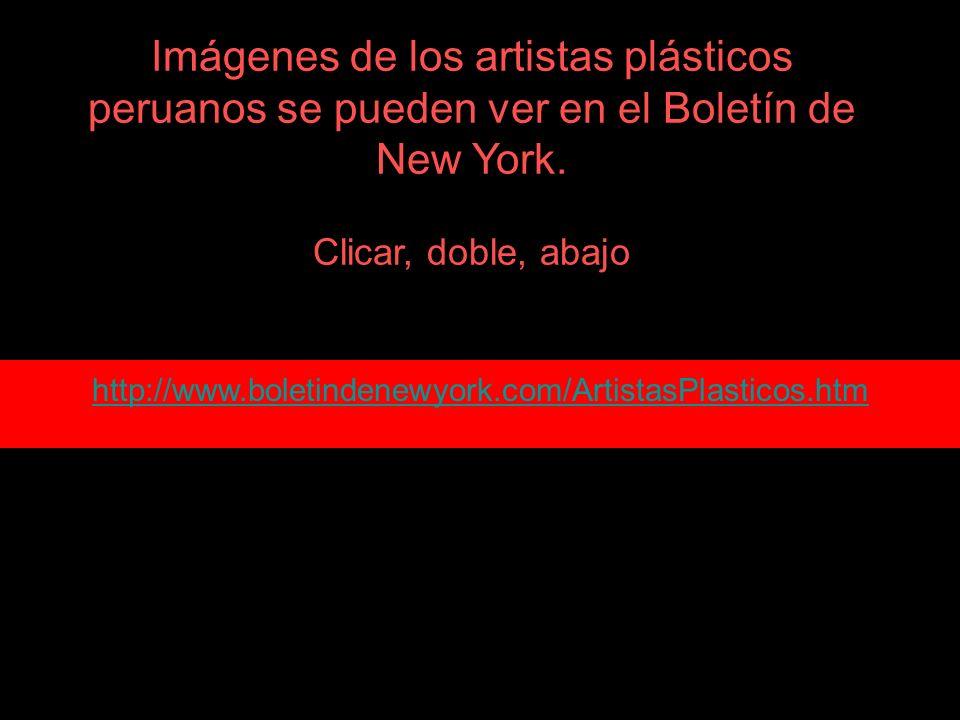 Imágenes de los artistas plásticos peruanos se pueden ver en el Boletín de New York. Clicar, doble, abajo
