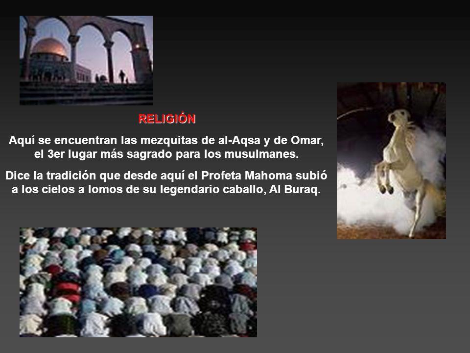 RELIGIÓN Aquí se encuentran las mezquitas de al-Aqsa y de Omar, el 3er lugar más sagrado para los musulmanes.
