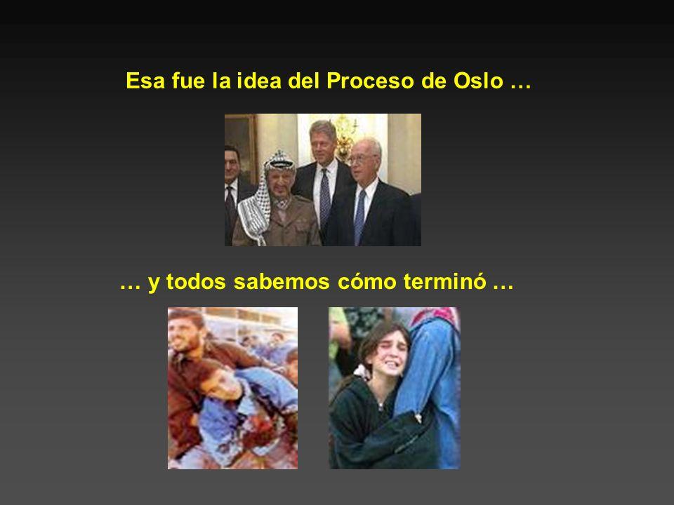 Esa fue la idea del Proceso de Oslo …
