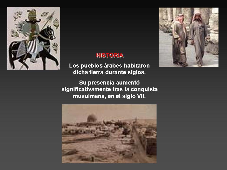 Los pueblos árabes habitaron dicha tierra durante siglos.