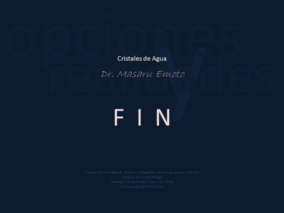 y opciones realidades F I N Dr. Masaru Emoto Cristales de Agua