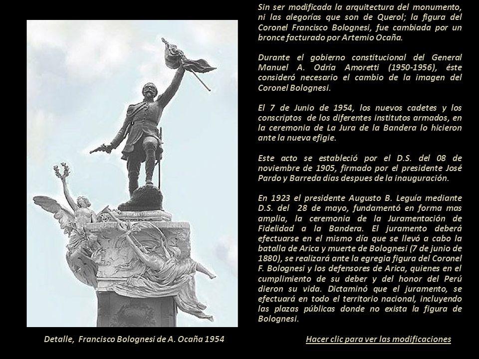 Sin ser modificada la arquitectura del monumento, ni las alegorías que son de Querol; la figura del Coronel Francisco Bolognesi, fue cambiada por un bronce facturado por Artemio Ocaña.