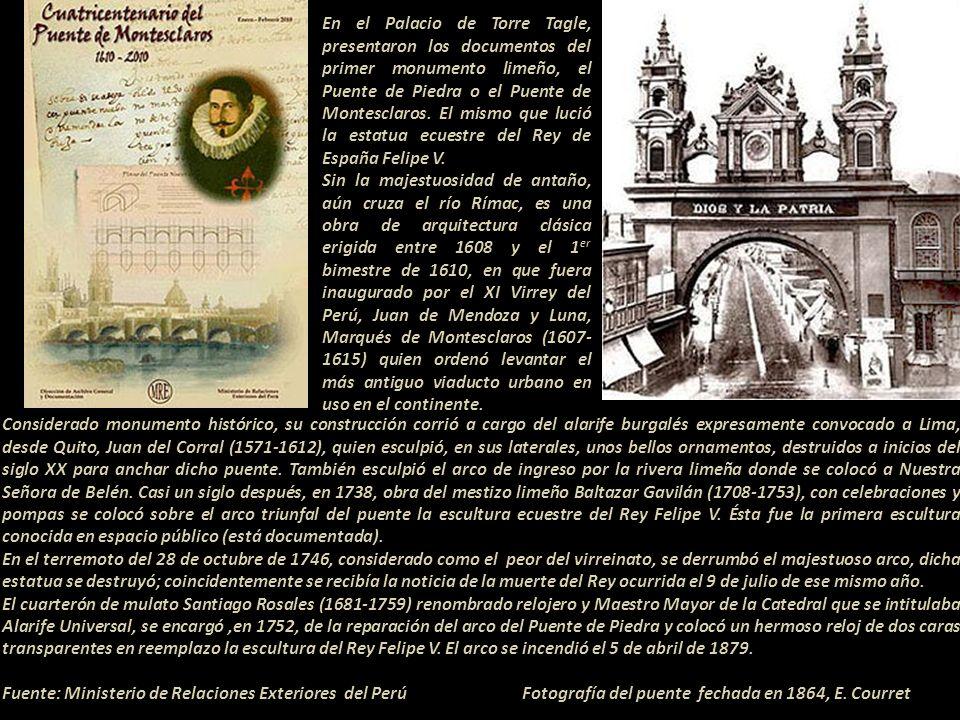 En el Palacio de Torre Tagle, presentaron los documentos del primer monumento limeño, el Puente de Piedra o el Puente de Montesclaros. El mismo que lució la estatua ecuestre del Rey de España Felipe V.