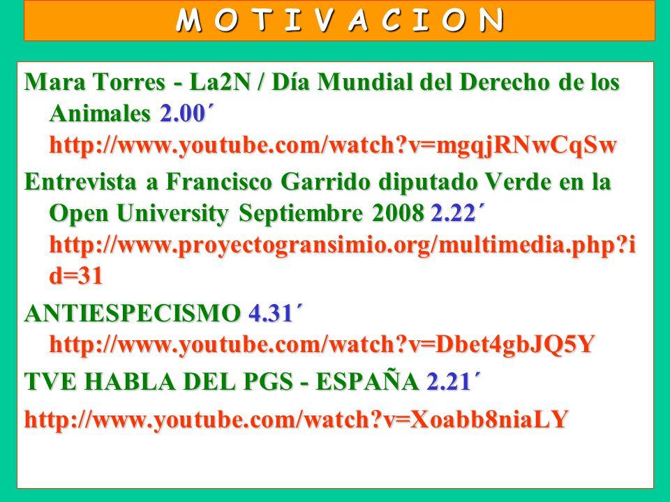 M O T I V A C I O N Mara Torres - La2N / Día Mundial del Derecho de los Animales 2.00´ http://www.youtube.com/watch v=mgqjRNwCqSw.