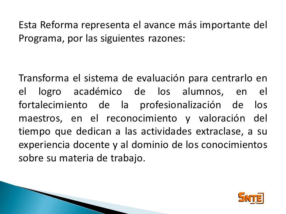 Esta Reforma representa el avance más importante del Programa, por las siguientes razones: