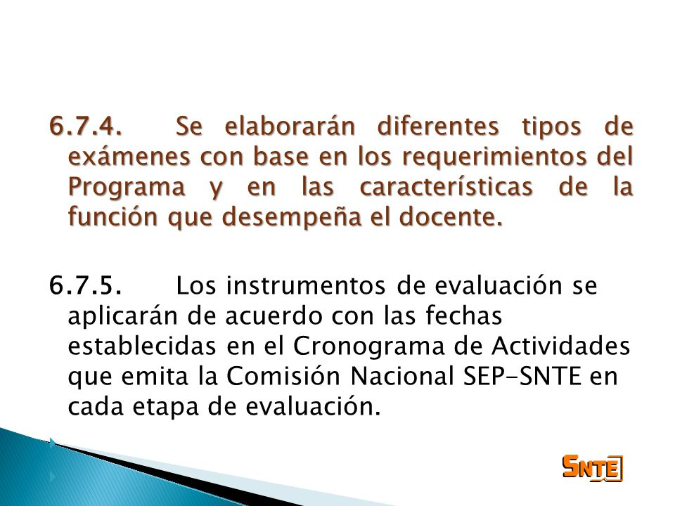 6.7.4. Se elaborarán diferentes tipos de exámenes con base en los requerimientos del Programa y en las características de la función que desempeña el docente.