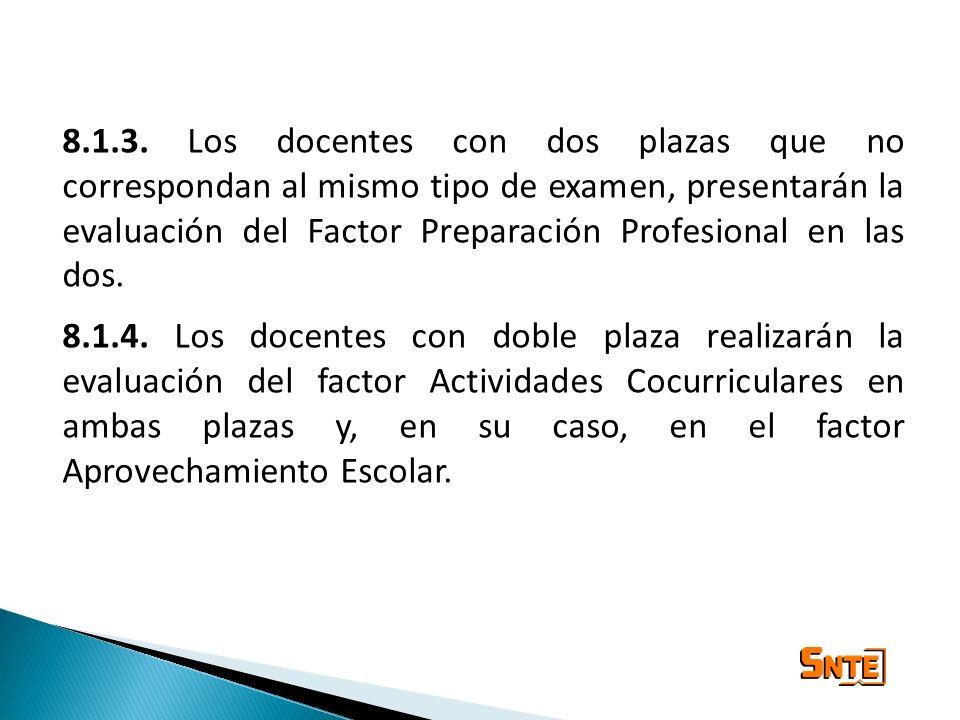 8.1.3. Los docentes con dos plazas que no correspondan al mismo tipo de examen, presentarán la evaluación del Factor Preparación Profesional en las dos.