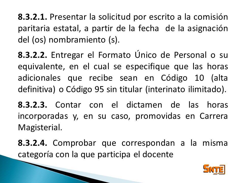 8.3.2.1. Presentar la solicitud por escrito a la comisión paritaria estatal, a partir de la fecha de la asignación del (os) nombramiento (s).