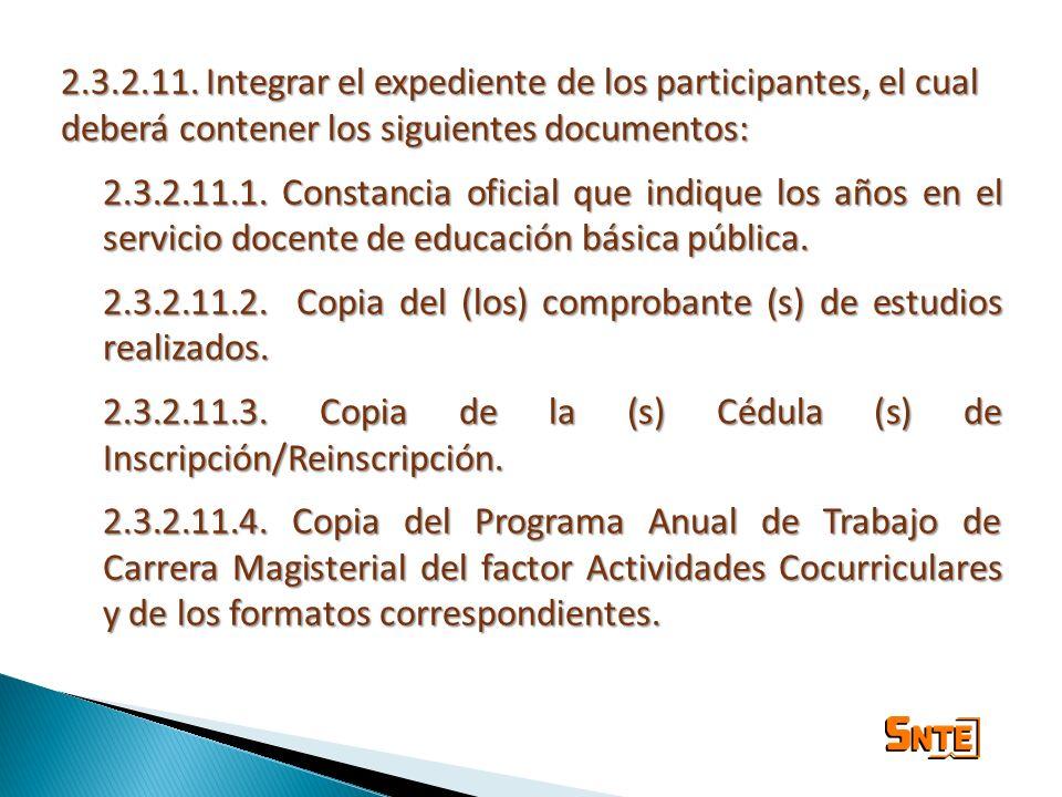 2.3.2.11. Integrar el expediente de los participantes, el cual deberá contener los siguientes documentos: