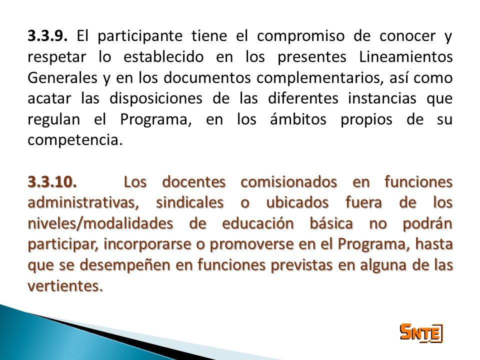3.3.9. El participante tiene el compromiso de conocer y respetar lo establecido en los presentes Lineamientos Generales y en los documentos complementarios, así como acatar las disposiciones de las diferentes instancias que regulan el Programa, en los ámbitos propios de su competencia.