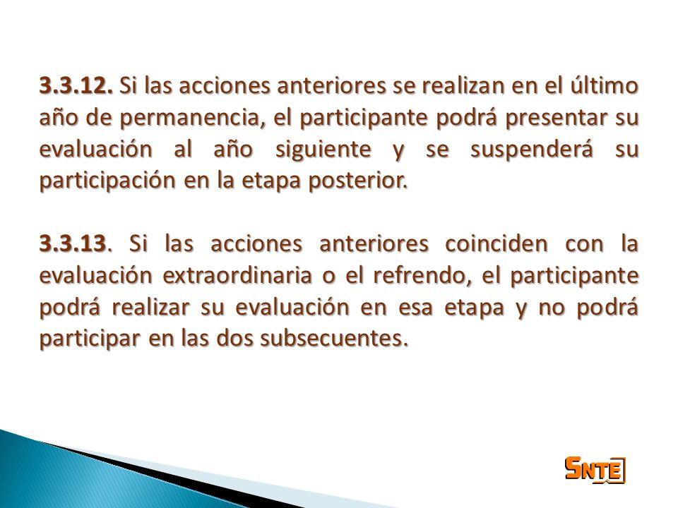 3.3.12. Si las acciones anteriores se realizan en el último año de permanencia, el participante podrá presentar su evaluación al año siguiente y se suspenderá su participación en la etapa posterior.