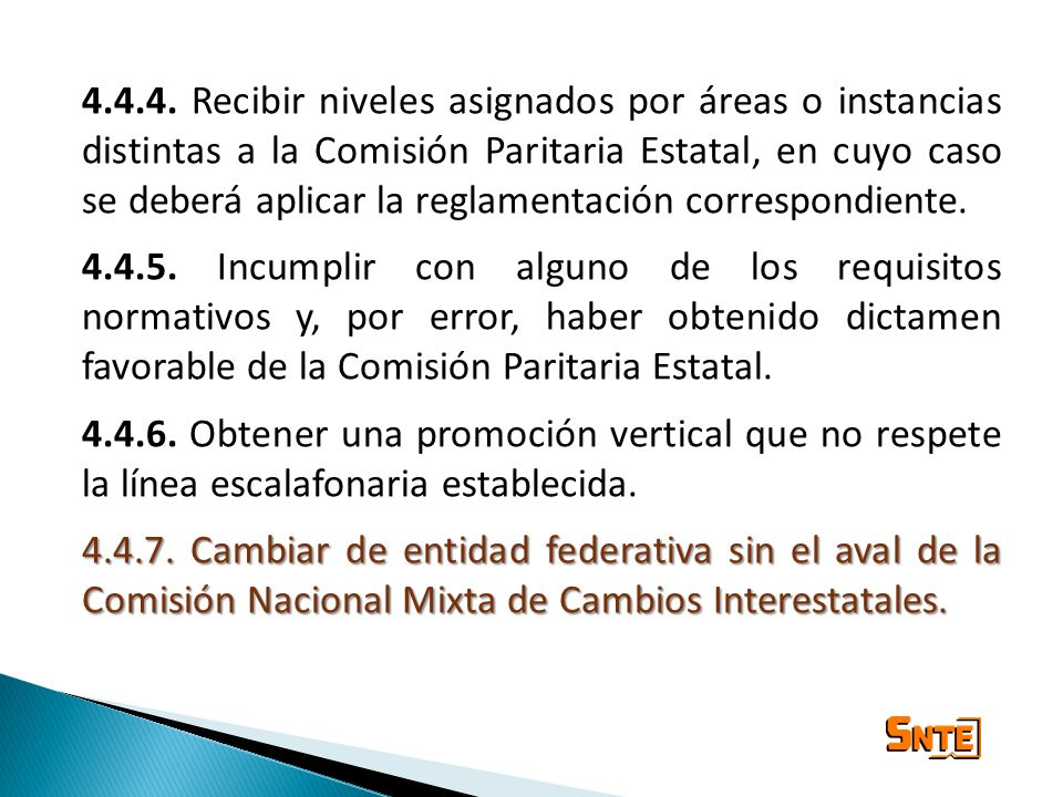 4.4.4. Recibir niveles asignados por áreas o instancias distintas a la Comisión Paritaria Estatal, en cuyo caso se deberá aplicar la reglamentación correspondiente.