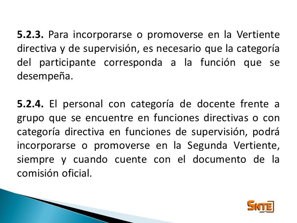 5.2.3. Para incorporarse o promoverse en la Vertiente directiva y de supervisión, es necesario que la categoría del participante corresponda a la función que se desempeña.