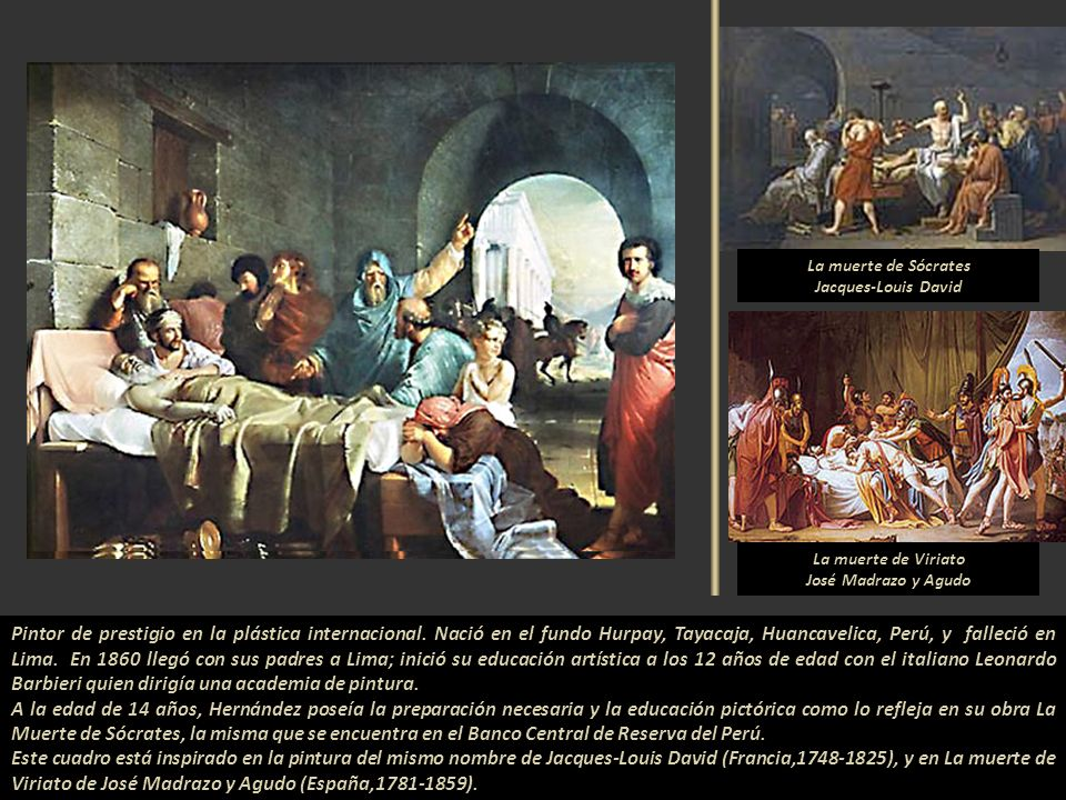 La muerte de Sócrates Jacques-Louis David. La muerte de Viriato. José Madrazo y Agudo.