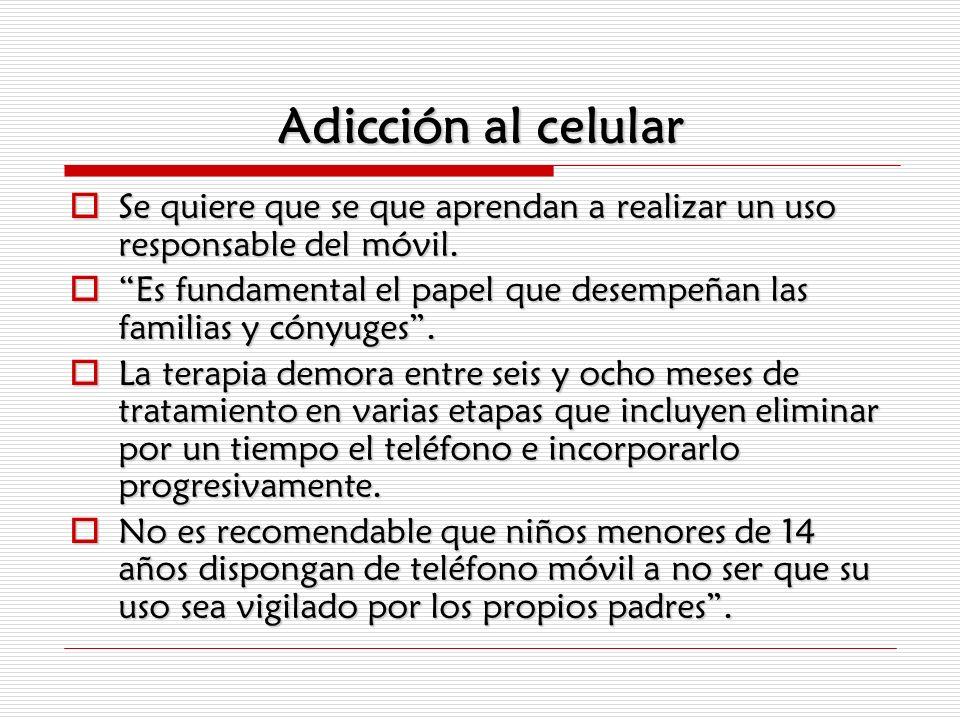 Adicción al celular Se quiere que se que aprendan a realizar un uso responsable del móvil.