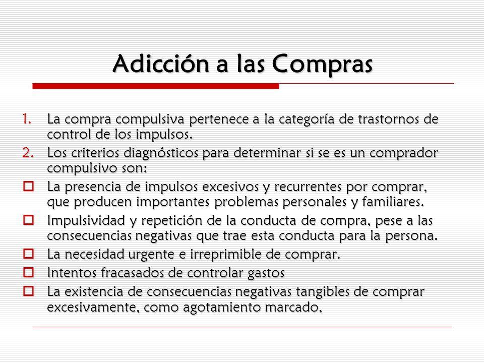 Adicción a las Compras La compra compulsiva pertenece a la categoría de trastornos de control de los impulsos.