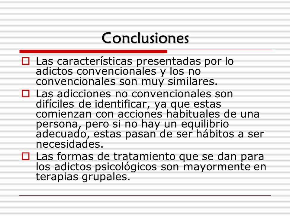 Conclusiones Las características presentadas por lo adictos convencionales y los no convencionales son muy similares.