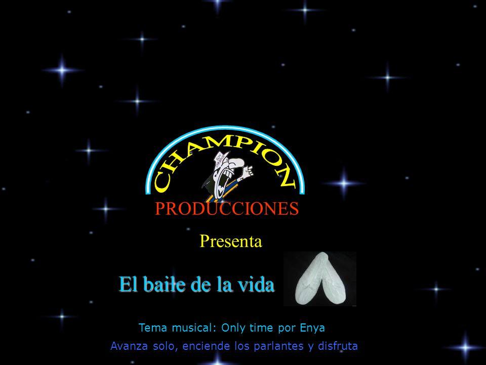 CHAMPION El baile de la vida PRODUCCIONES Presenta