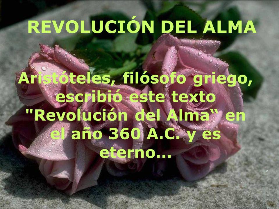 REVOLUCIÓN DEL ALMA Aristóteles, filósofo griego, escribió este texto