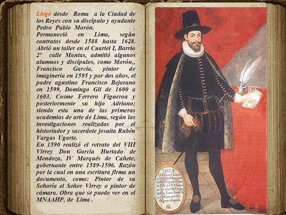 Llegó desde Roma a la Ciudad de los Reyes con su discípulo y ayudante Pedro Pablo Morón.