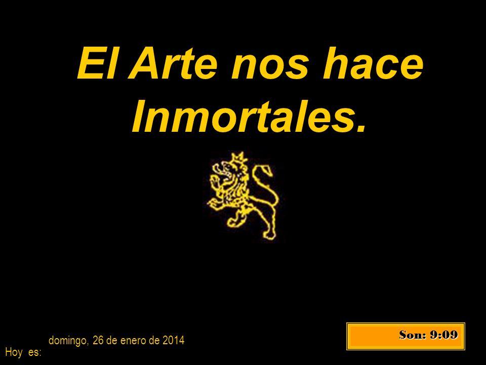El Arte nos hace Inmortales.