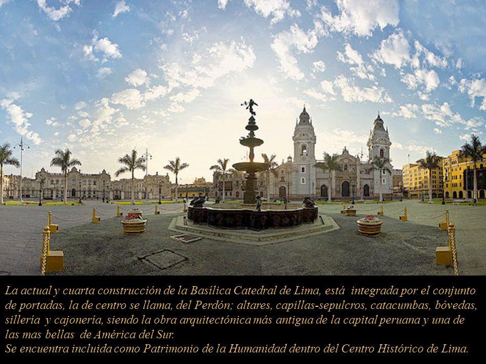 La actual y cuarta construcción de la Basílica Catedral de Lima, está integrada por el conjunto de portadas, la de centro se llama, del Perdón; altares, capillas-sepulcros, catacumbas, bóvedas, sillería y cajonería, siendo la obra arquitectónica más antigua de la capital peruana y una de las mas bellas de América del Sur.