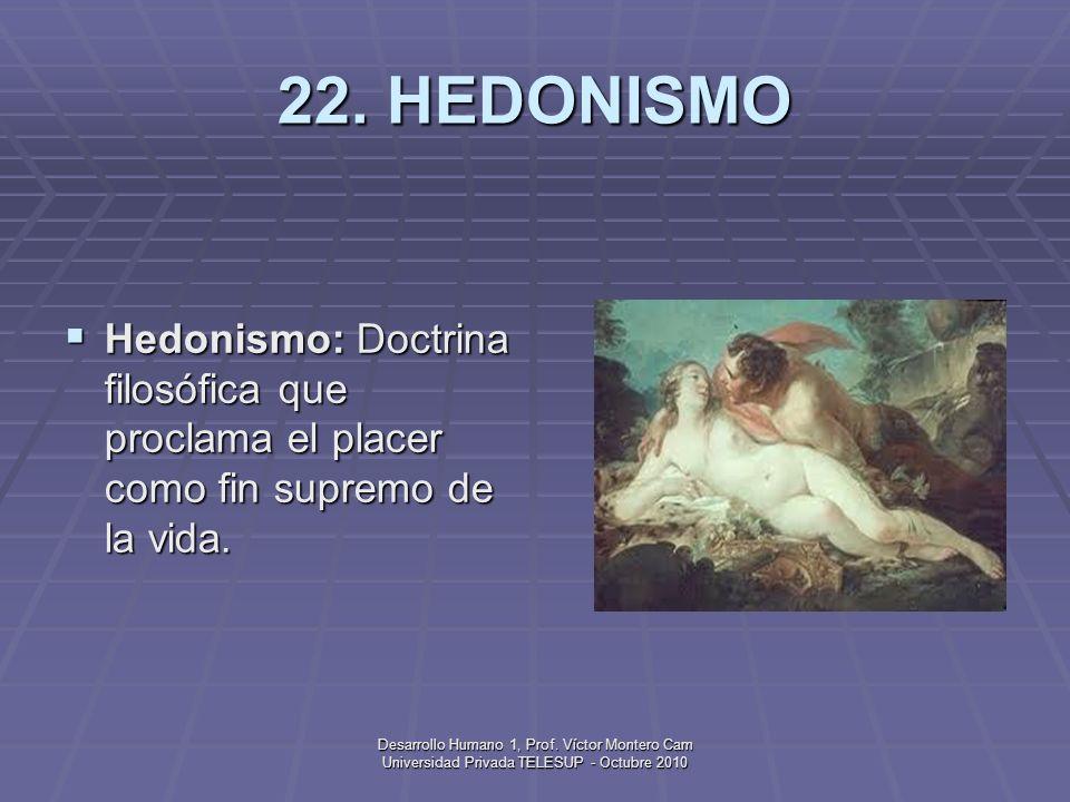22. HEDONISMO Hedonismo: Doctrina filosófica que proclama el placer como fin supremo de la vida.