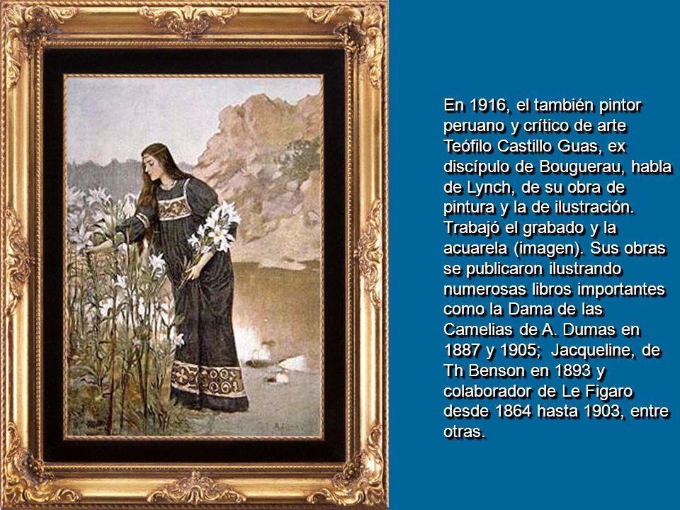En 1916, el también pintor peruano y crítico de arte Teófilo Castillo Guas, ex discípulo de Bouguerau, habla de Lynch, de su obra de pintura y la de ilustración.