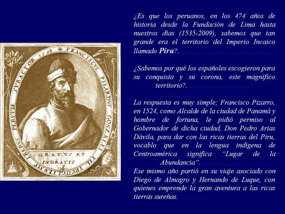 ¿Es que los peruanos, en los 474 años de historia desde la Fundación de Lima hasta nuestros días (1535-2009), sabemos que tan grande era el territorio del Imperio Incaico llamado Piru .......................................................