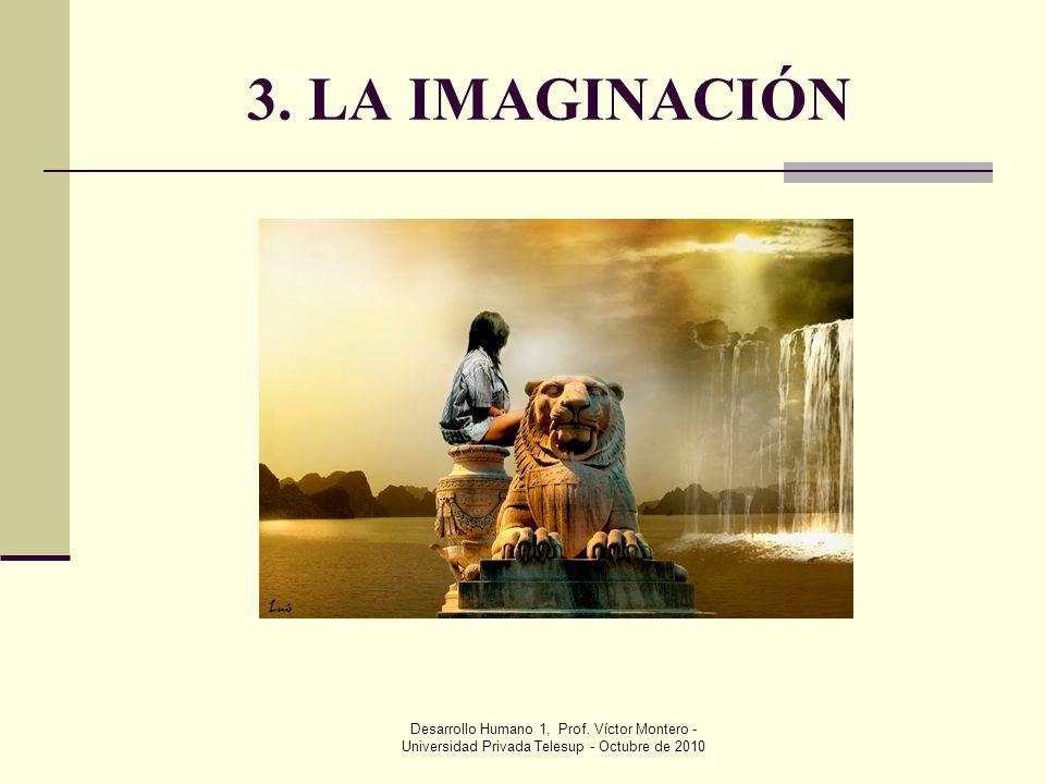 3. LA IMAGINACIÓN Desarrollo Humano 1, Prof.