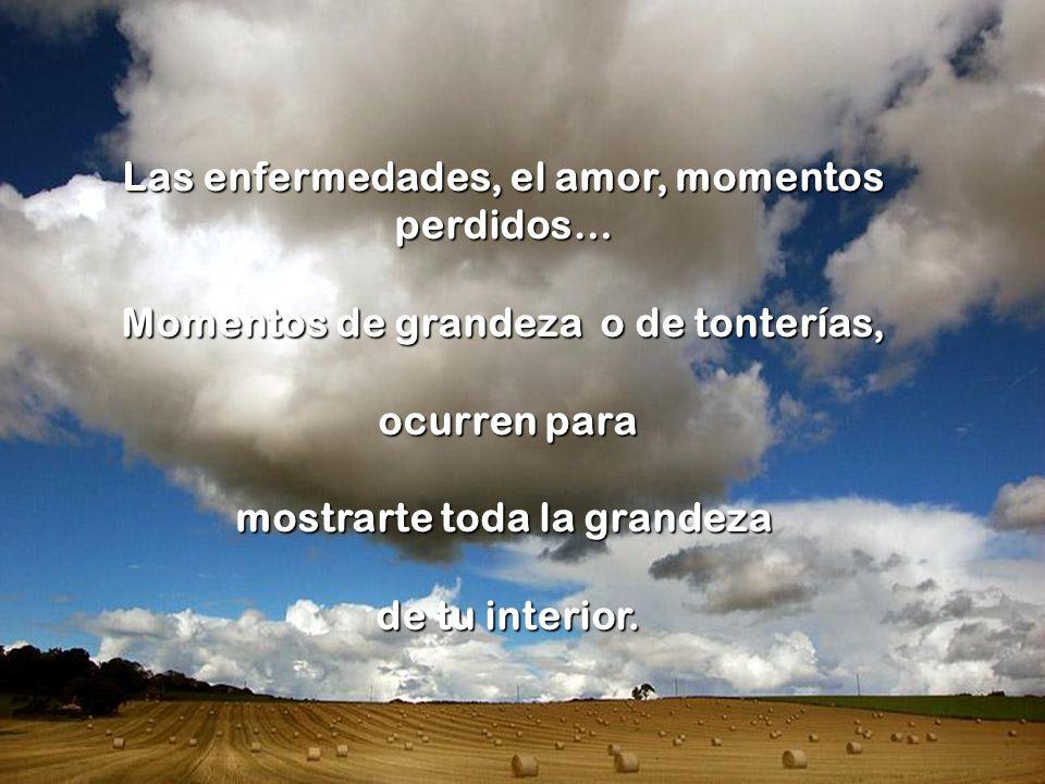 Las enfermedades, el amor, momentos perdidos…