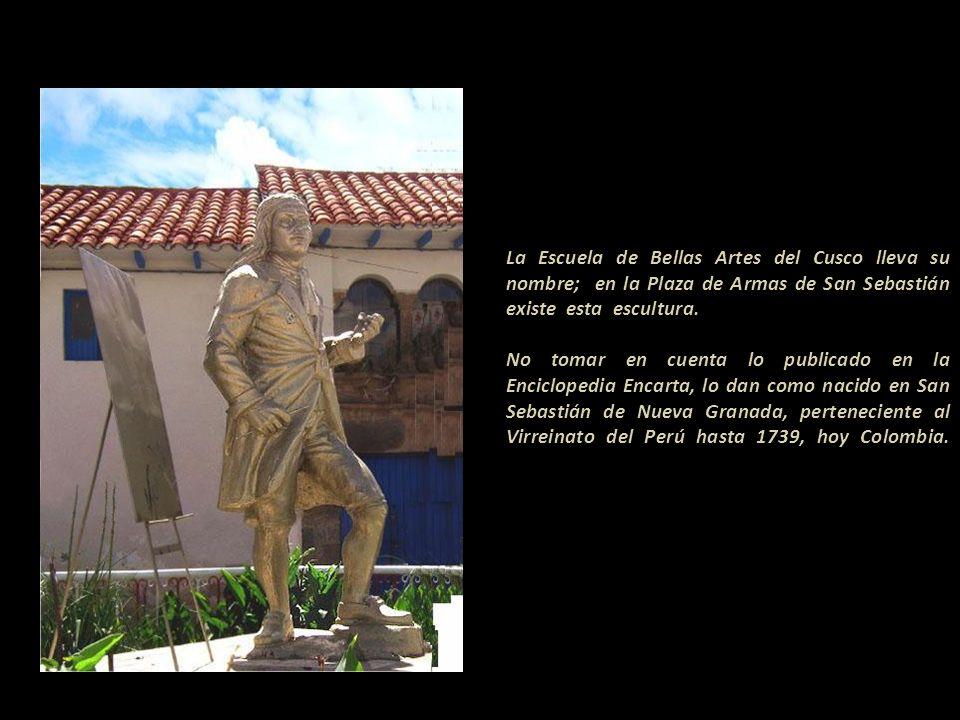 La Escuela de Bellas Artes del Cusco lleva su nombre; en la Plaza de Armas de San Sebastián existe esta escultura.