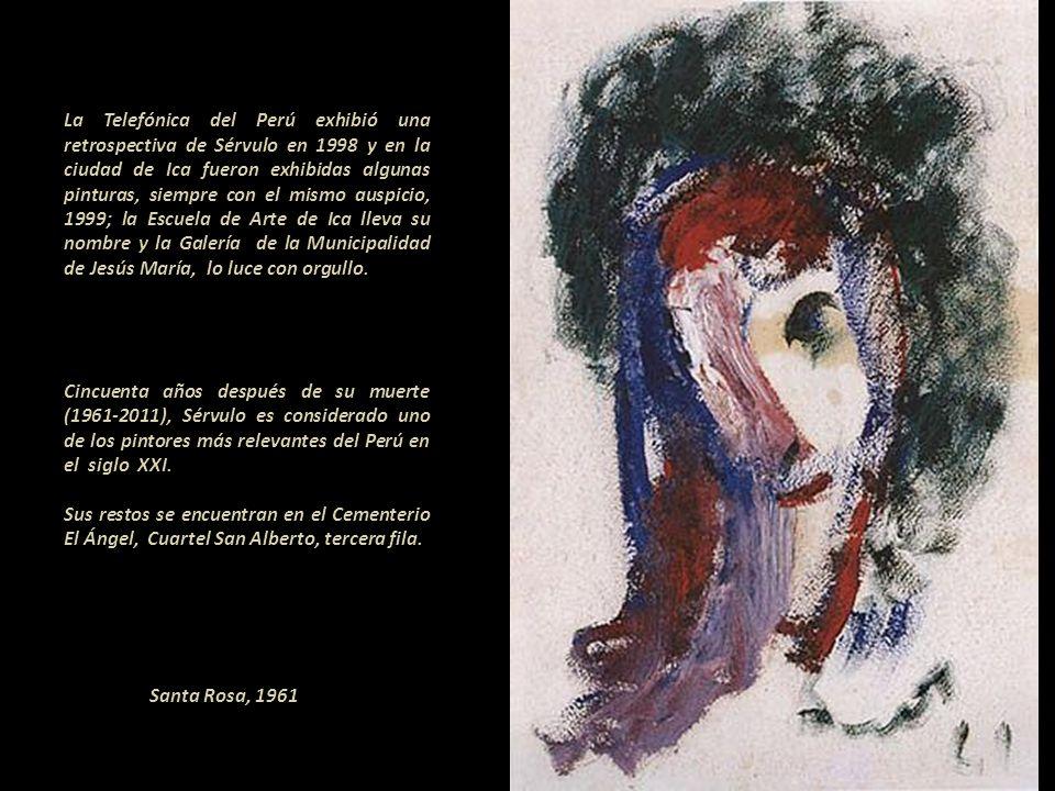 La Telefónica del Perú exhibió una retrospectiva de Sérvulo en 1998 y en la ciudad de Ica fueron exhibidas algunas pinturas, siempre con el mismo auspicio, 1999; la Escuela de Arte de Ica lleva su nombre y la Galería de la Municipalidad de Jesús María, lo luce con orgullo..----------- Cincuenta años después de su muerte (1961-2011), Sérvulo es considerado uno de los pintores más relevantes del Perú en el siglo XXI. ---------------------------------------- Sus restos se encuentran en el Cementerio El Ángel, Cuartel San Alberto, tercera fila.