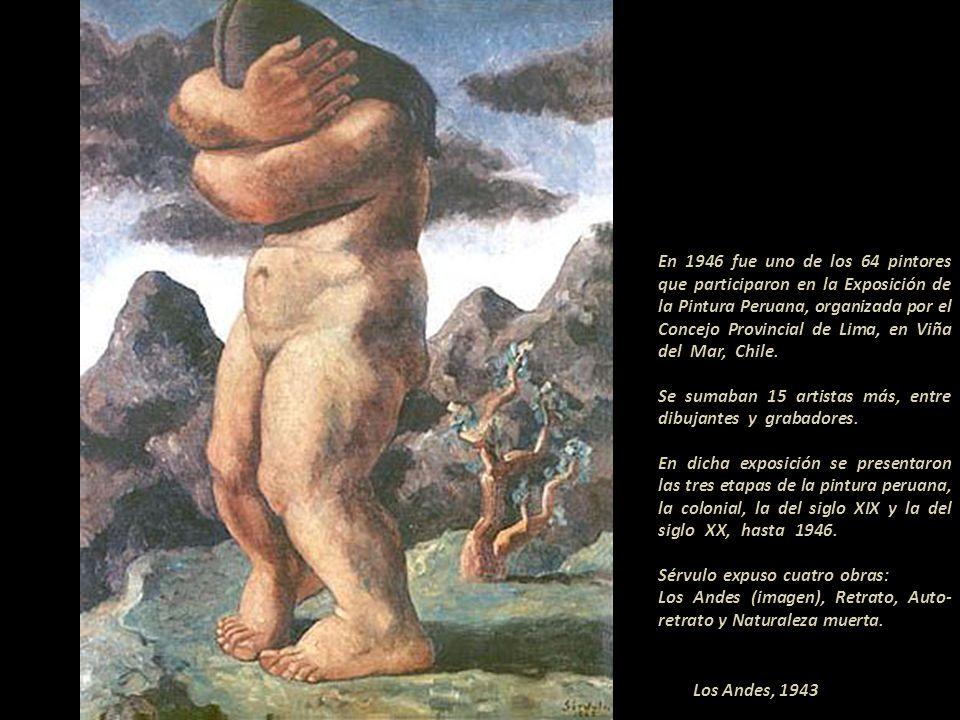 En 1946 fue uno de los 64 pintores que participaron en la Exposición de la Pintura Peruana, organizada por el Concejo Provincial de Lima, en Viña del Mar, Chile. ----------------------------- Se sumaban 15 artistas más, entre dibujantes y grabadores..- ------------- En dicha exposición se presentaron las tres etapas de la pintura peruana, la colonial, la del siglo XIX y la del siglo XX, hasta 1946.-------------------- Sérvulo expuso cuatro obras:----------- Los Andes (imagen), Retrato, Auto-retrato y Naturaleza muerta. ----------------------------------