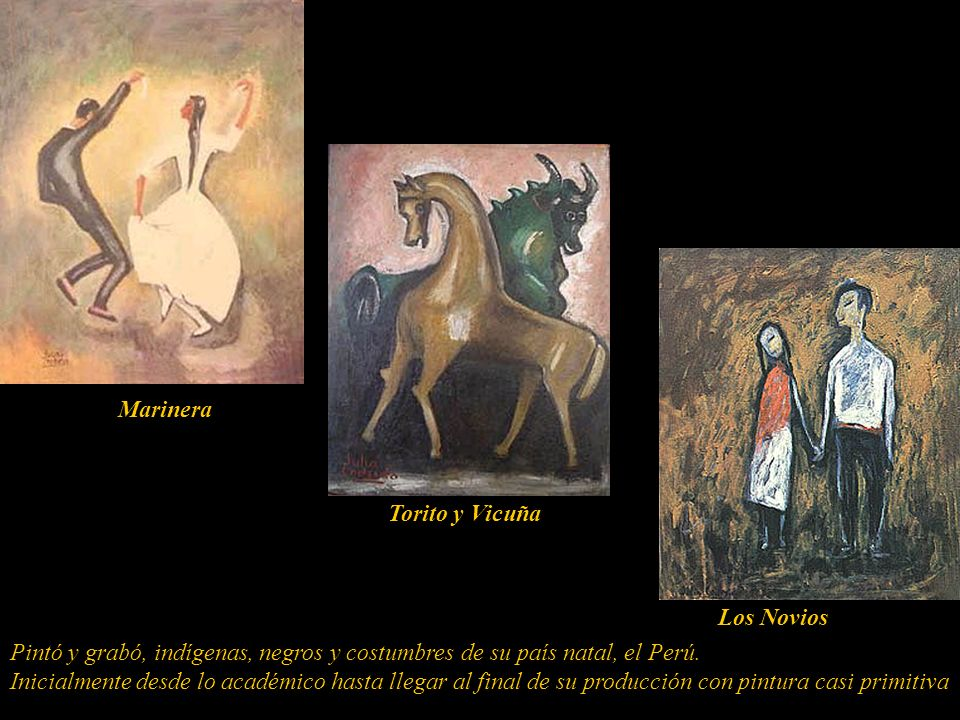 Marinera Torito y Vicuña. Los Novios. Pintó y grabó, indígenas, negros y costumbres de su país natal, el Perú.