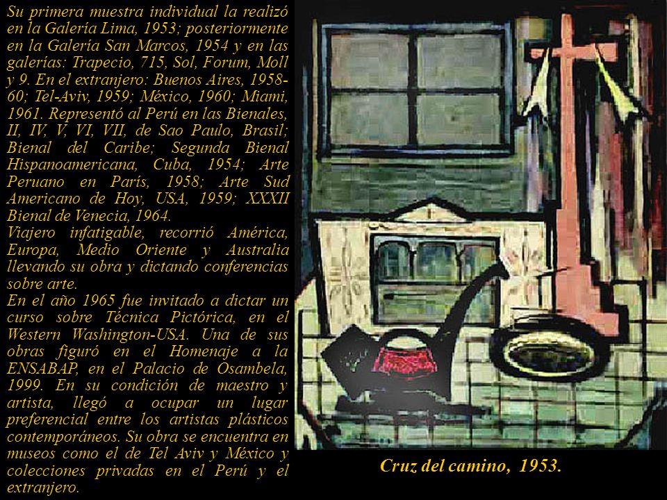 Su primera muestra individual la realizó en la Galería Lima, 1953; posteriormente en la Galería San Marcos, 1954 y en las galerías: Trapecio, 715, Sol, Forum, Moll y 9. En el extranjero: Buenos Aires, 1958-60; Tel-Aviv, 1959; México, 1960; Miami, 1961. Representó al Perú en las Bienales, II, IV, V, VI, VII, de Sao Paulo, Brasil; Bienal del Caribe; Segunda Bienal Hispanoamericana, Cuba, 1954; Arte Peruano en París, 1958; Arte Sud Americano de Hoy, USA, 1959; XXXII Bienal de Venecia, 1964.