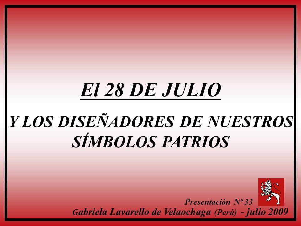 El 28 DE JULIO Y LOS DISEÑADORES DE NUESTROS SÍMBOLOS PATRIOS