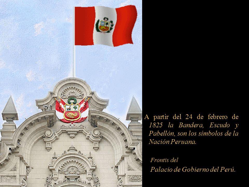 A partir del 24 de febrero de 1825 la Bandera, Escudo y Pabellón, son los símbolos de la Nación Peruana.