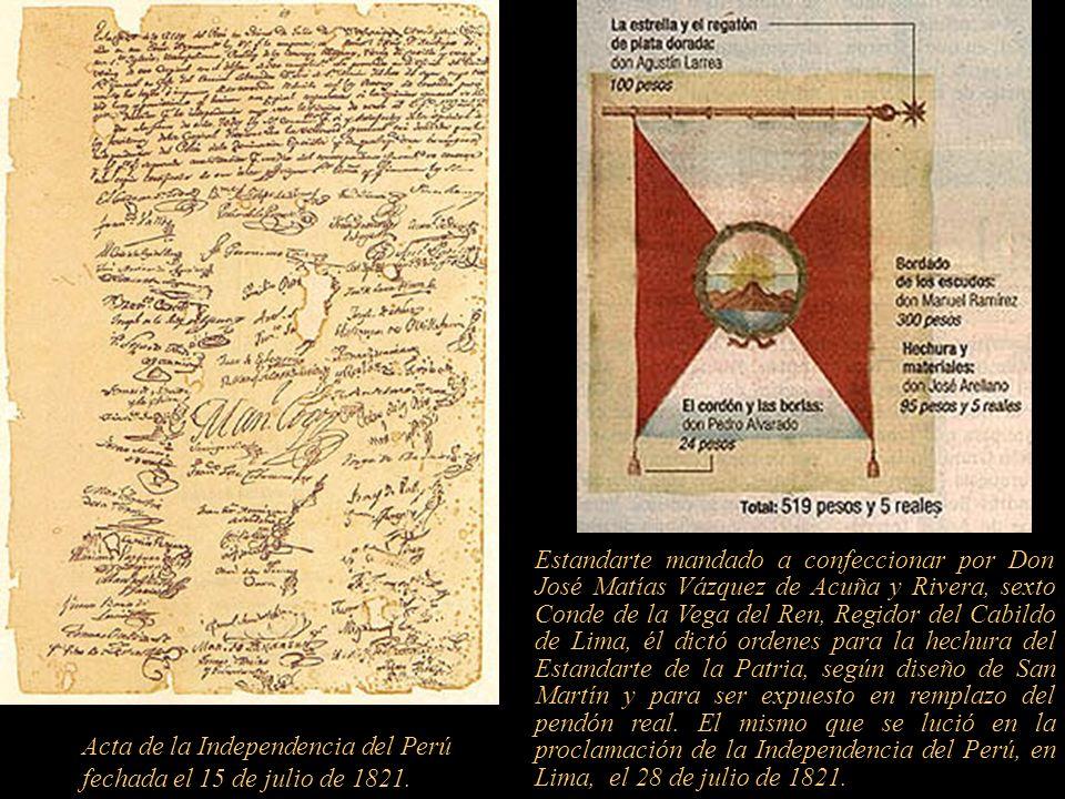 Estandarte mandado a confeccionar por Don José Matías Vázquez de Acuña y Rivera, sexto Conde de la Vega del Ren, Regidor del Cabildo de Lima, él dictó ordenes para la hechura del Estandarte de la Patria, según diseño de San Martín y para ser expuesto en remplazo del pendón real. El mismo que se lució en la proclamación de la Independencia del Perú, en Lima, el 28 de julio de 1821.