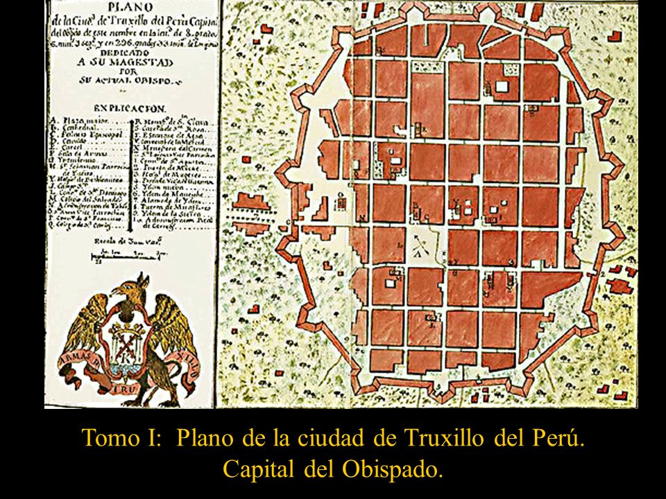 Tomo I: Plano de la ciudad de Truxillo del Perú. Capital del Obispado.