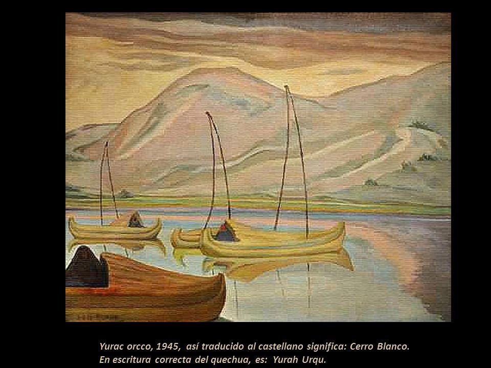Yurac orcco, 1945, así traducido al castellano significa: Cerro Blanco.
