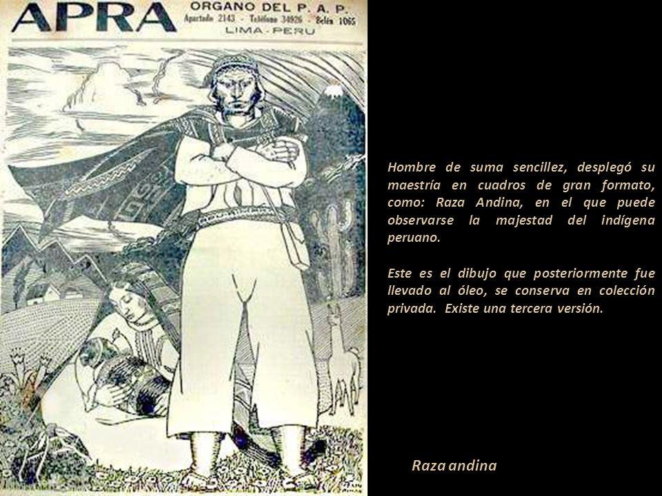 Hombre de suma sencillez, desplegó su maestría en cuadros de gran formato, como: Raza Andina, en el que puede observarse la majestad del indígena peruano.