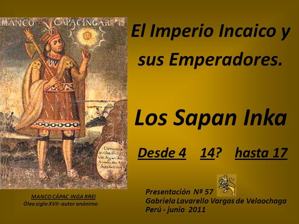 El Imperio Incaico y sus Emperadores. Los Sapan Inka