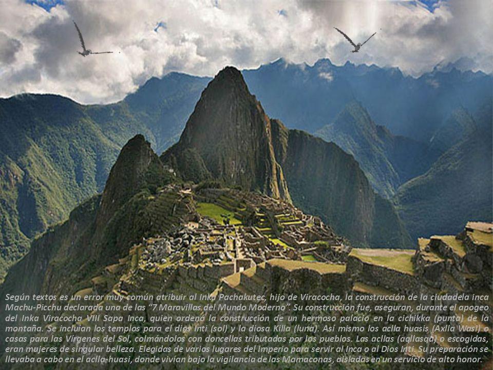 Según textos es un error muy común atribuir al Inka Pachakutec, hijo de Viracocha, la construcción de la ciudadela inca Machu-Picchu declarada una de las 7 Maravillas del Mundo Moderno .