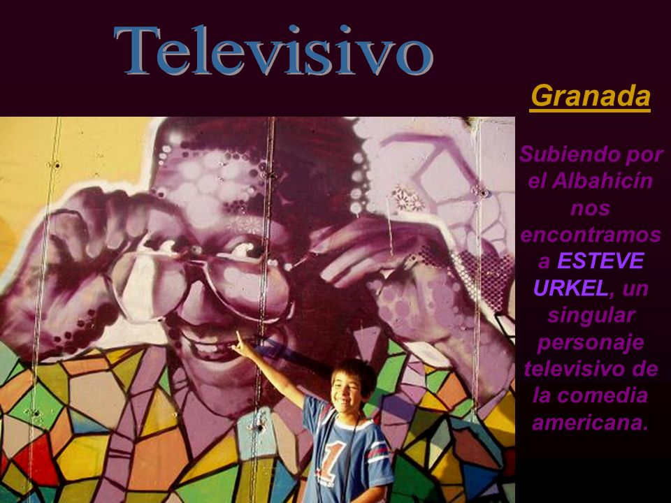 Televisivo Granada Subiendo por el Albahicín nos encontramos a ESTEVE URKEL, un singular personaje televisivo de la comedia americana.