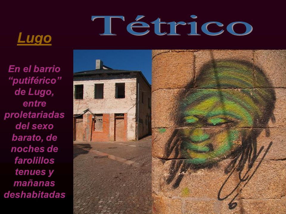 Lugo En el barrio putiférico de Lugo, entre proletariadas del sexo barato, de noches de farolillos tenues y mañanas deshabitadas