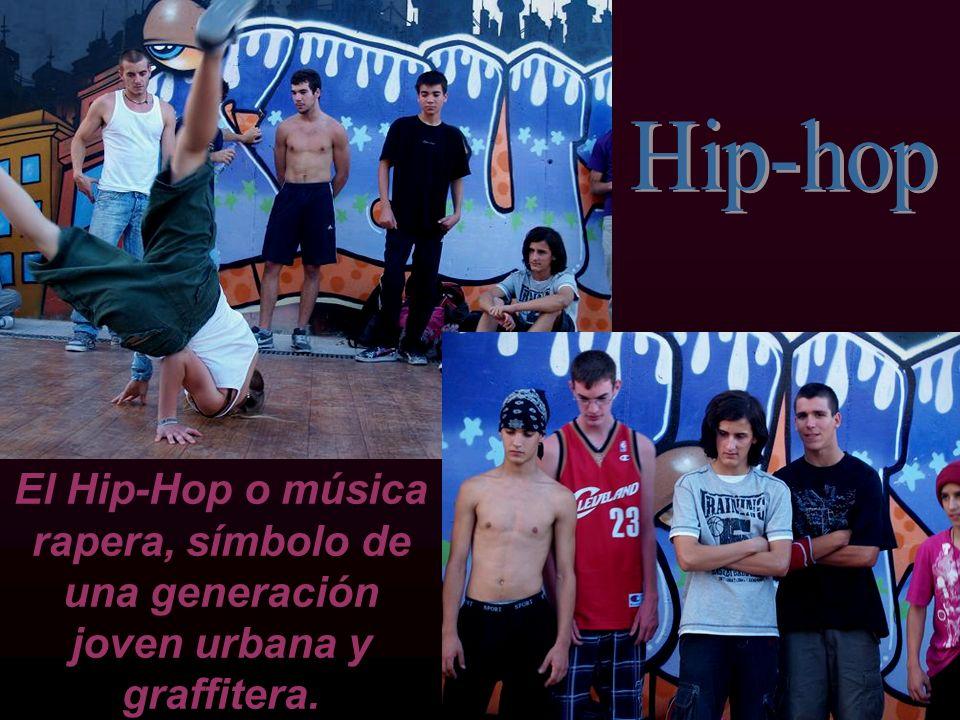 Hip-hop El Hip-Hop o música rapera, símbolo de una generación joven urbana y graffitera.